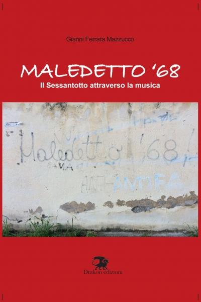 Maledetto '68 - Gianni Ferrara Mazzucco